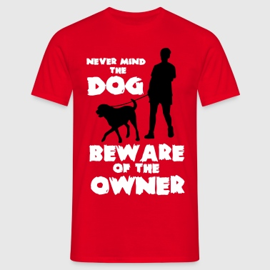 Never mind the dog, beware of the owner - Koszulka męska