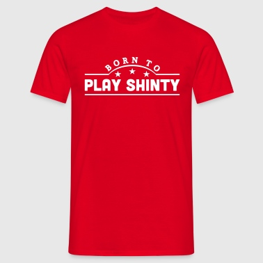 born to play shinty banner - Men's T-Shirt