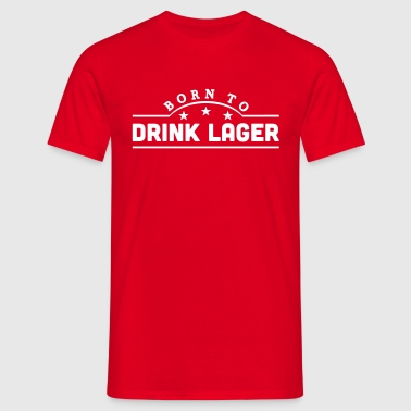 born to drink lager banner - Mannen T-shirt