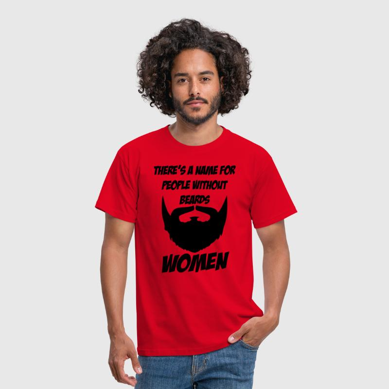 There's a name for people without beards - women - Mannen T-shirt