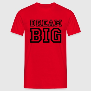 Dream Big - Men's T-Shirt