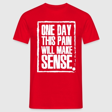 One day this pain will make sense - Men's T-Shirt