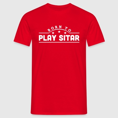 born to play sitar banner - T-shirt herr