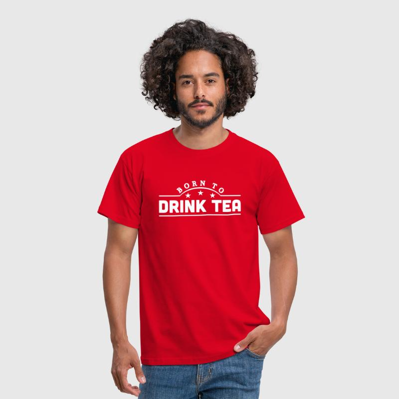 born to drink tea banner - Men's T-Shirt