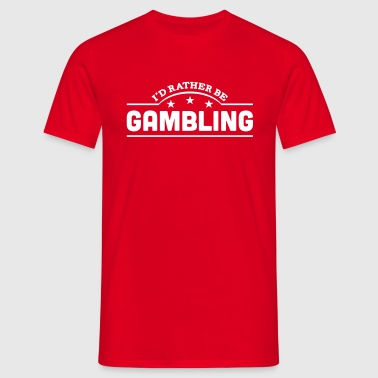 id rather be gambling banner copy - Camiseta hombre