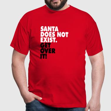 Santa does not exist. Get over it! - Mannen T-shirt