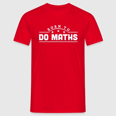 born to do maths banner - Camiseta hombre