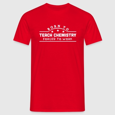 born to teach chemistry banner copy - Men's T-Shirt