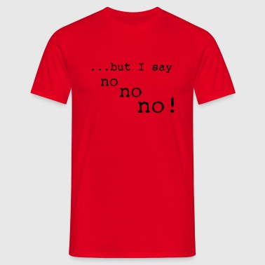 but I say no no no - T-shirt herr