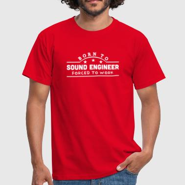 Sound Engineer born to sound engineer banner copy - Mannen T-shirt