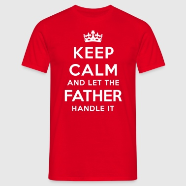 keep calm let the father handle it - T-shirt herr
