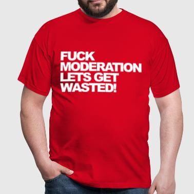Fuck Moderation - Men's T-Shirt