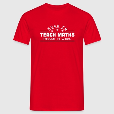 born to teach maths banner copy - Camiseta hombre