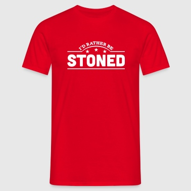 id rather be stoned banner copy - Camiseta hombre
