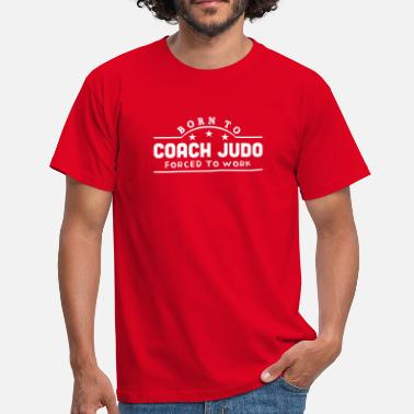 Judo Coach born to coach judo forced to work banner - T-shirt Homme