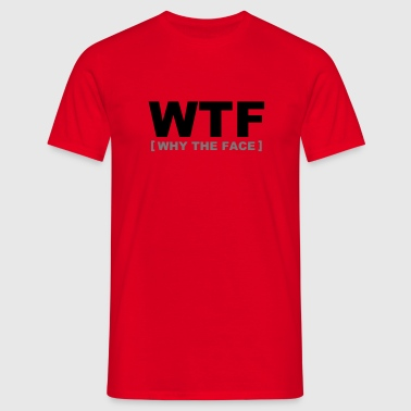 WTF - why the face - Mannen T-shirt