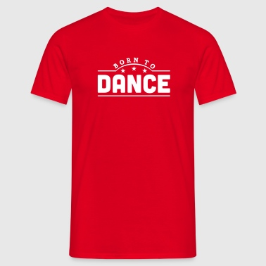 born to dance banner - T-shirt Homme