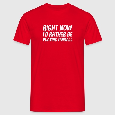 right now id rather be playing pinball - Männer T-Shirt