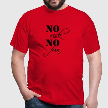No risk, no fun - Men's T-Shirt