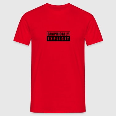 graphically explicit - Männer T-Shirt