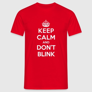 Keep calm and don't blink (Doctor Who) - Miesten t-paita