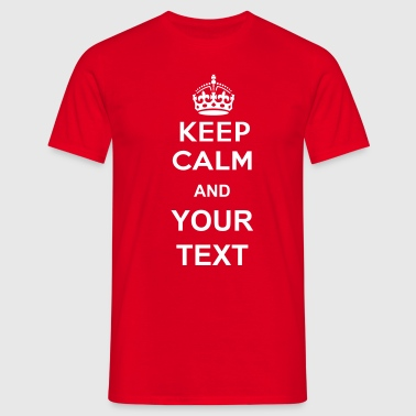 keep calm and your text - Maglietta da uomo