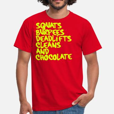 Burpee Burpees, Squats, Deadlifts, Cleans and Chocolate - Men's T-Shirt