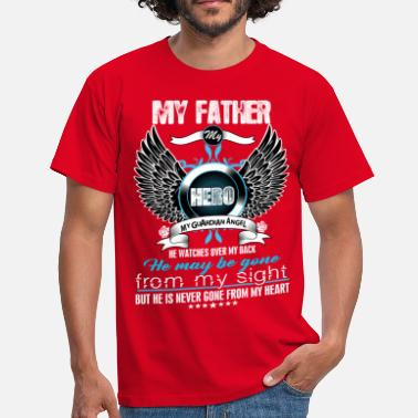 My Father My Hero My Guardian Angel Watches Over My Back My Father My Hero My Guardian Angel Watches Over  - Men's T-Shirt