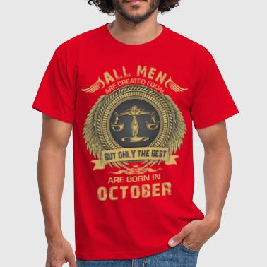 Born In October All men are created equal but only the best are b - Men's T-Shirt