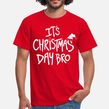 Its A Christmas Day Bro - Men's T-Shirt