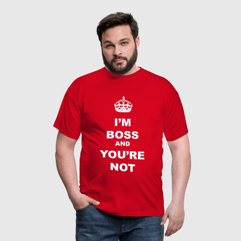 I'M BOSS AND YOU NOT - Men's T-Shirt