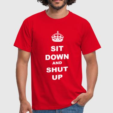 Sit SIT DOWN AND SHUT UP - Men's T-Shirt