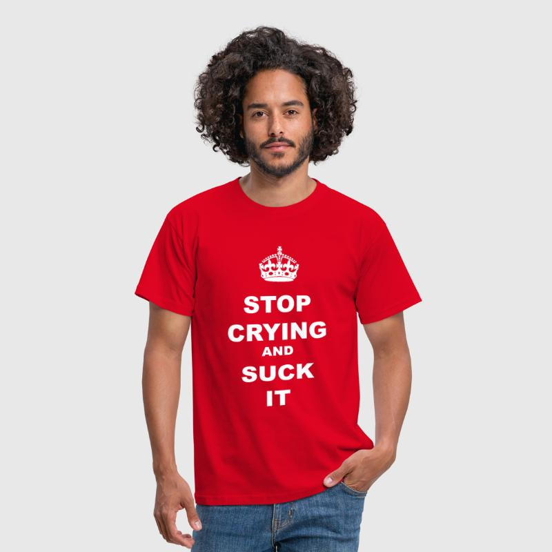 STOP CRYING AND SUCK IT - Men's T-Shirt