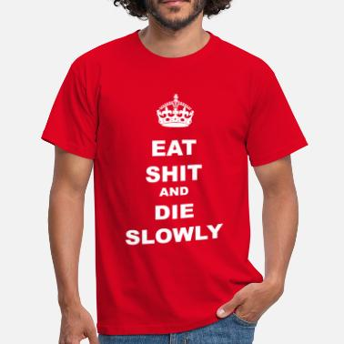 Die Welle EAT SHIT AND DIE SLOWLY - Men's T-Shirt