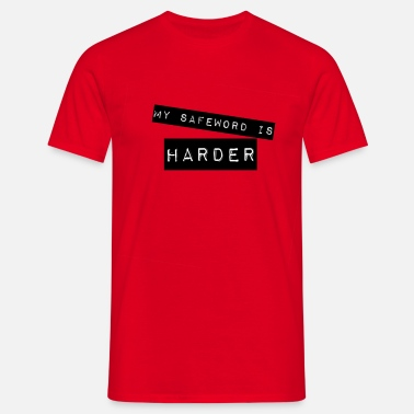 Safeword My Safeword Is Harder. T-Shirts - Men's T-Shirt