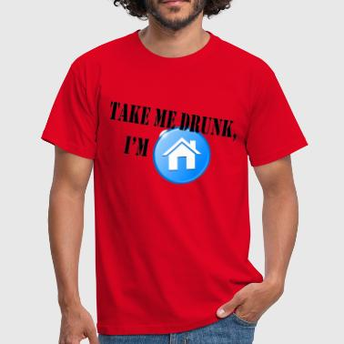 Take me drunk, I'm home - Mannen T-shirt