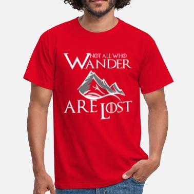 Not All Who Wander Are Lost Not All Who Wander Are Lost - Men's T-Shirt