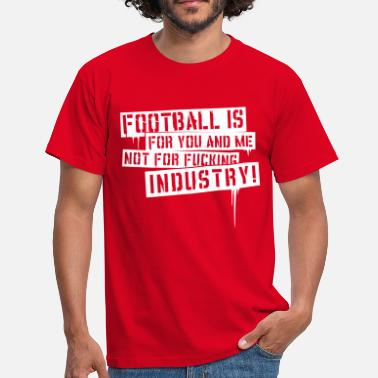 Ultras Football is for You & Me - Männer T-Shirt