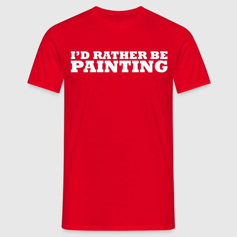 I'd rather be painting - Men's T-Shirt