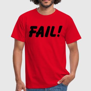 Fail Fail! - Mannen T-shirt
