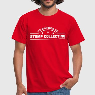 Stamp id rather be stamp collecting banner cop - Men's T-Shirt