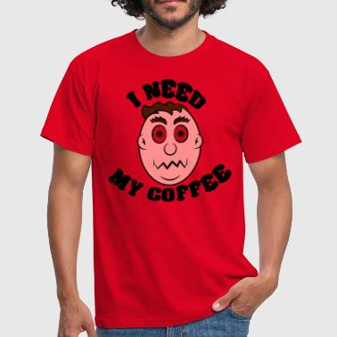 i need my coffee - Men's T-Shirt