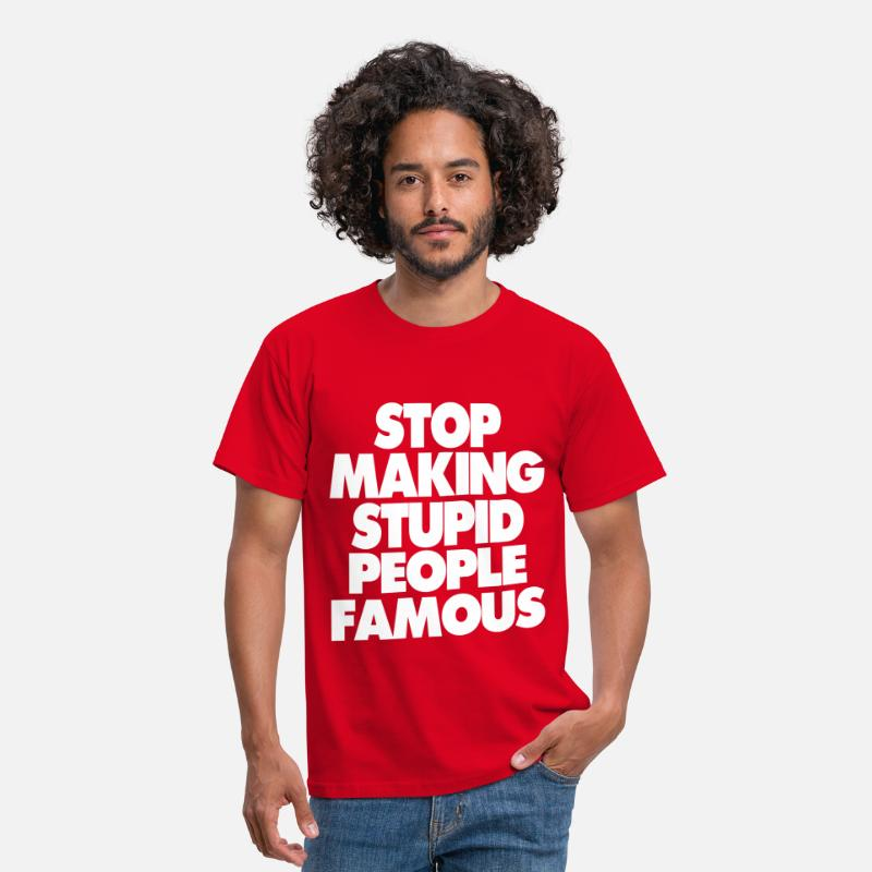Stupid T-Shirts - STOP MAKING STUPID PEOPLE FAMOUS - Men's T-Shirt red