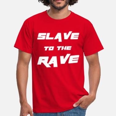 Raving Slave To The Rave - Men's T-Shirt