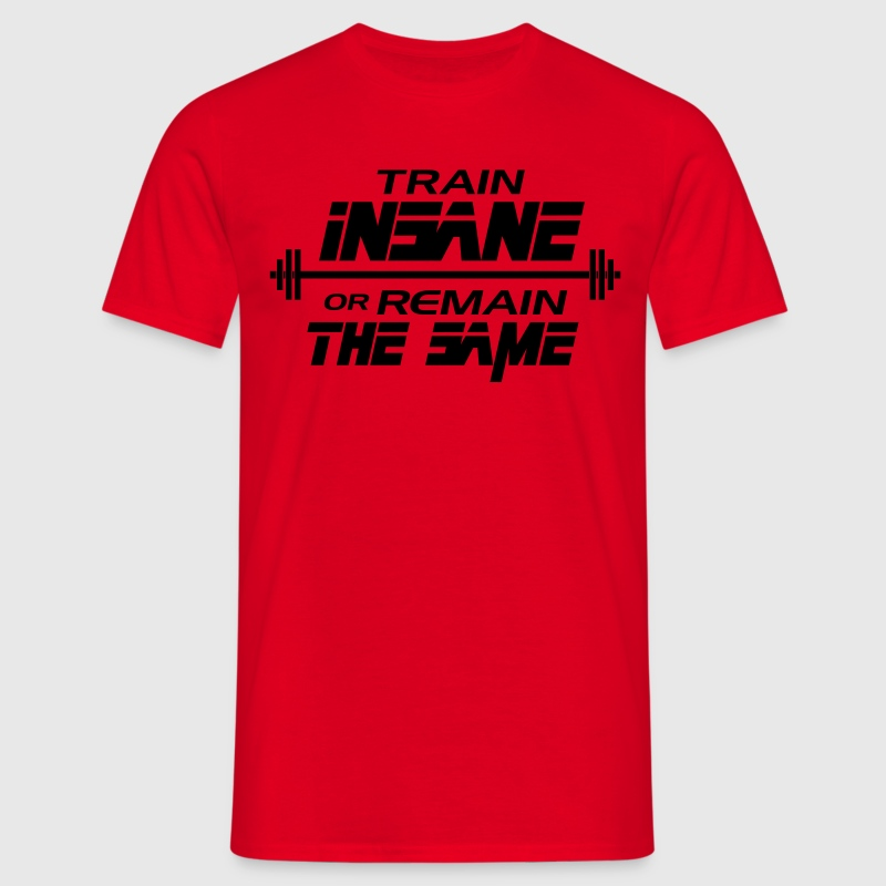 Train insane or remain the same - T-skjorte for menn