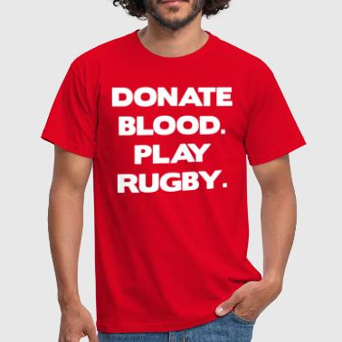 Donate Blood. Play Rugby. - Men's T-Shirt