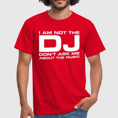 I am not the DJ, don't ask me about the music - Men's T-Shirt
