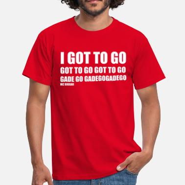 I Got to Go - Mannen T-shirt