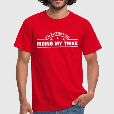 id rather be riding my trike banner copy - Men's T-Shirt