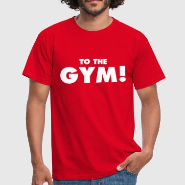 TO THE GYM! - Men's T-Shirt